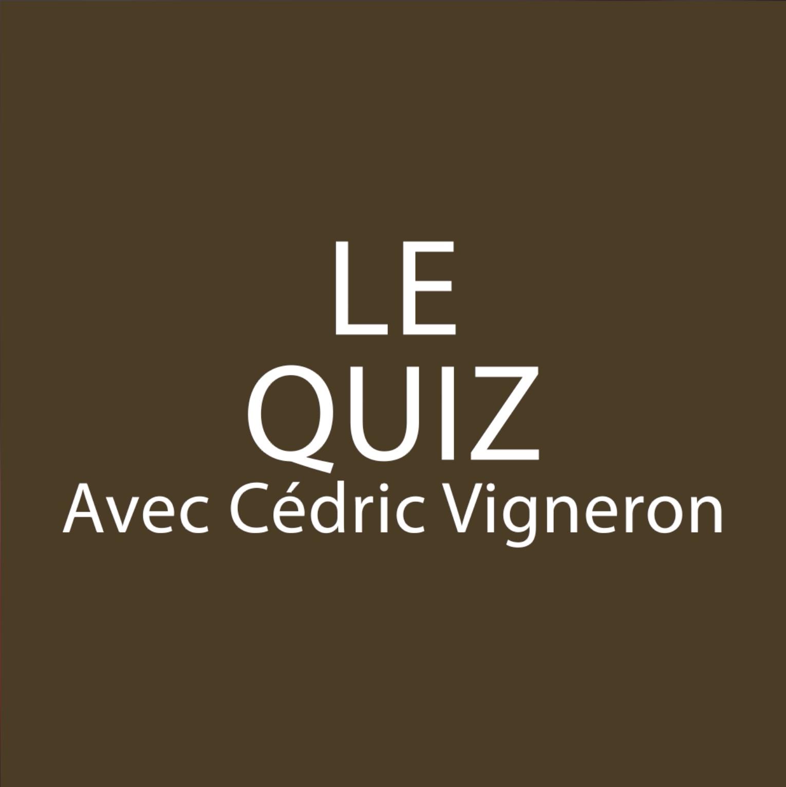Le Quiz avec Cédric Vigneron